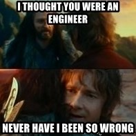 Never Have I Been So Wrong - I thought you were an engineer Never have i been so wrong