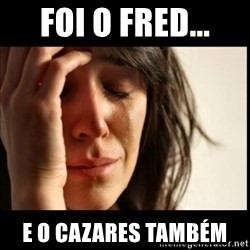 First World Problems - FOI O FRED... E O CAZARES TAMBÉM