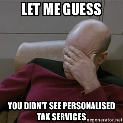 Picardfacepalm - let me guess you didn't see personalised tax services