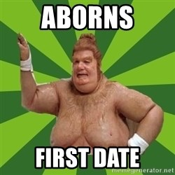 Fat Bastard - AboRns First date