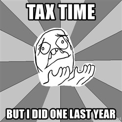 Whyyy??? - tax time but i did one last year