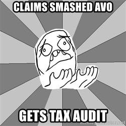 Whyyy??? - claims smashed avo gets tax audit