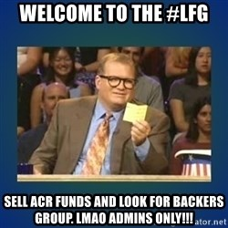 drew carey - Welcome to the #LFG  Sell ACR funds and look for backers group. LMAO Admins only!!!