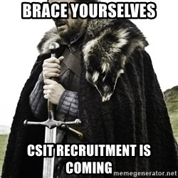 Ned Stark - Brace yourselves CSIT Recruitment is coming