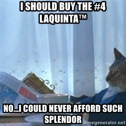 Sophisticated Cat - I should buy the #4 LaQuinta™  No...I could never afford such splendor