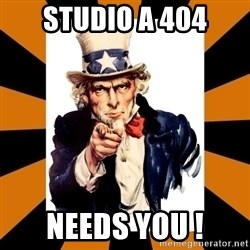 Uncle sam wants you! - STUDIO A 404 NEEDS YOU !