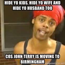 Bed Intruder - Hide yo kids, hide yo wife and hide yo husband too cos John Terry is moving to Birmingham