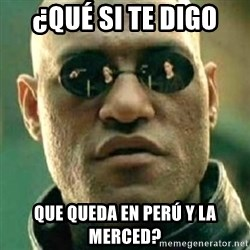 what if i told you matri - ¿qué si te digo  que queda en perú y La Merced?