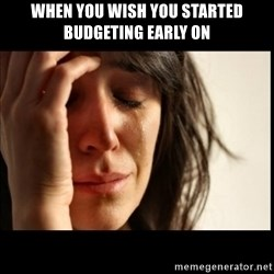 First World Problems - when you wish you started budgeting early on
