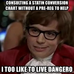 Austin Power - Consulting a statin Conversion chart without a pre-reg to help I too lIke to live dangero