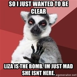 Chill Out Lemur - So I just wanted to be clear Liza is the bomb. Im just mad she isnt here.