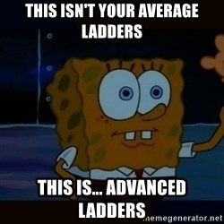 Advanced Darkness - This isn't your average ladders THis is... Advanced ladders