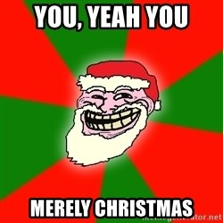 Santa Claus Troll Face - You, yeah you Merely christmas