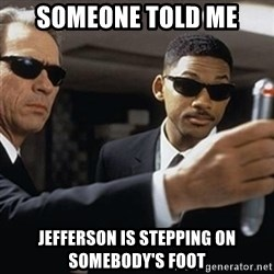 men in black - someone told me jefferson is stepping on somebody's foot