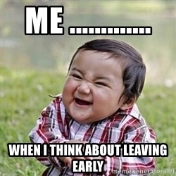Niño Malvado - Evil Toddler - me ............. when I think about leaving early