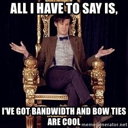 Hipster Doctor Who - All I have to say is, I've got Bandwidth and bow ties are cool