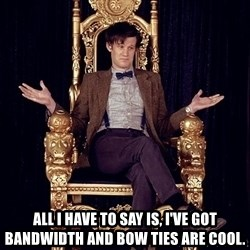 Hipster Doctor Who -  AlL I have to say is, I've got Bandwidth and bow ties are cool.