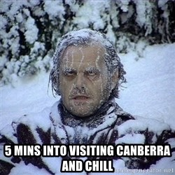 Frozen Jack -  5 mins into visiting canberra and chill