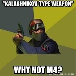 "Counter Strike - ""Kalashnikov-type weapon"" Why not m4?"