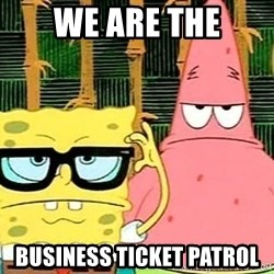 Serious Spongebob - WE ARE the BUSINESS TICKET PATROL
