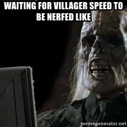 OP will surely deliver skeleton - waiting for villager speed to be nerfed like
