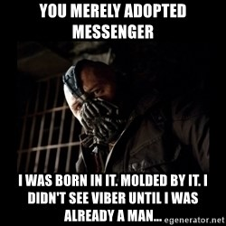 Bane Meme - you merely adopted messenger i was born in it. molded by it. i didn't see viber until i was already a man...