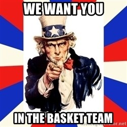 uncle sam i want you - We Want you In The Basket team