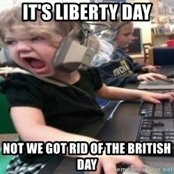 angry gamer girl - it's liberty day not we got rid of the british day