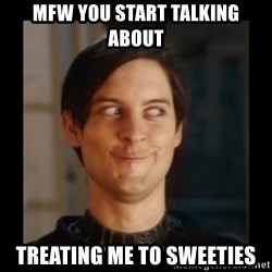 Tobey_Maguire - mfw you start talking about treating me to sweeties
