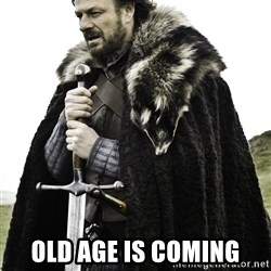 Ned Stark -  Old Age is Coming
