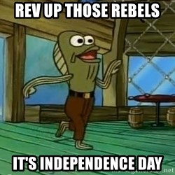 Rev Up Those Fryers - Rev up those rebels It's independence day