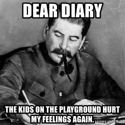 Dear Diary - Dear Diary  The kids on the playground hurt my feelings again.