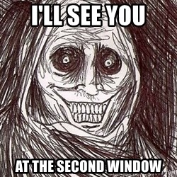 Shadowlurker - I'll see you at the second window