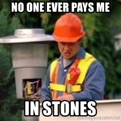 No One Ever Pays Me in Gum - no one ever pays me in stones