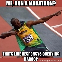 USAIN BOLT POINTING - Me, run a marathon? ThAts like responsys querying hadoop