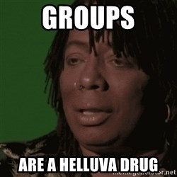 Rick James - GRoups are a helluva drug