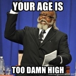 the rent is too damn highh - Your age is  Too damn high