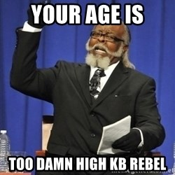 the rent is too damn highh - Your age is Too Damn high Kb Rebel