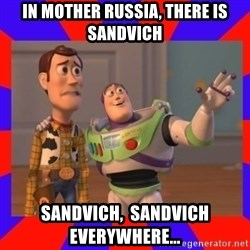 Everywhere - in mother russia, there is sandvich sandvich,  sandvich everywhere...
