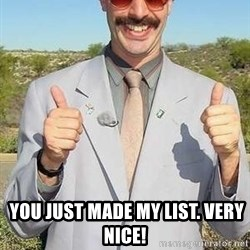 borat -   YOU JUST MADE MY LIST. Very nice!