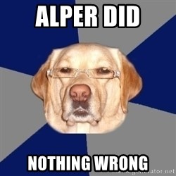 Racist Dog - AlpeR DID NOTHING WRONG