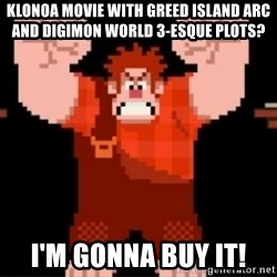 Wreck-It Ralph  - Klonoa movie with Greed Island arc and Digimon World 3-esque plots? I'm gonna buy it!