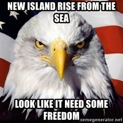 Freedom Eagle  - New ISLAnd Rise from the sea Look Like it Need some freedom