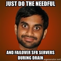 Generic Indian Guy - Just do the needful and failover sfb servers during drain