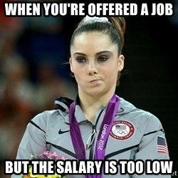 Not Impressed McKayla - when you're offered a job but the salary is too low