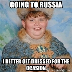welcome to the internet i'll be your guide - Going to russia I better get dressed for the ocasion