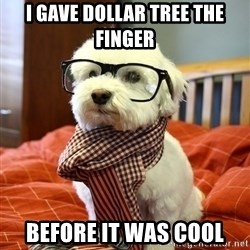 hipster dog - I gave dollar tree the finger BefOre it was cool