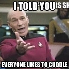 Patrick Stewart WTF - I told you everyone likes to cuddle