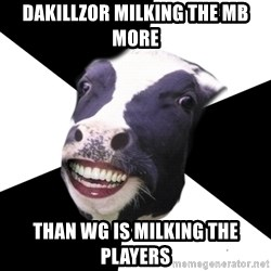 Restaurant Employee Cow - Dakillzor milking the MB more than WG is milking the players