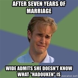 """Sad Face Guy - After seven years of marriage Wide admits she doesn't know what """"hadouken"""" is"""